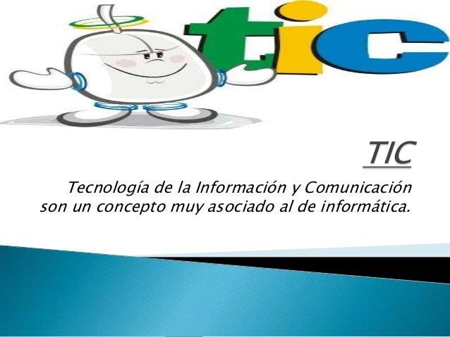 Tecnología de la Información y Comunicación son un concepto muy asociado al de informática.
