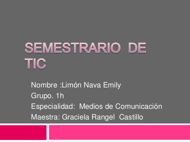 Nombre :Limón Nava Emily Grupo. 1h Especialidad: Medios de Comunicación Maestra: Graciela Rangel Castillo