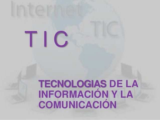 TIC TECNOLOGIAS DE LA INFORMACIÓN Y LA COMUNICACIÓN