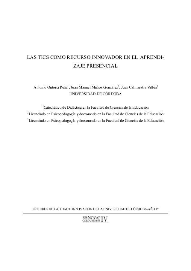 LAS TICS COMO RECURSO INNOVADOR EN EL APRENDIZAJE PRESENCIAL  Antonio Ontoria Peña1; Juan Manuel Muñoz González2; Juan Cal...