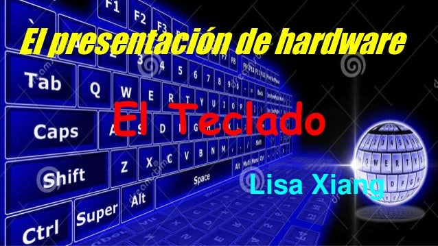 El presentación de hardware  El Teclado  Lisa Xiang