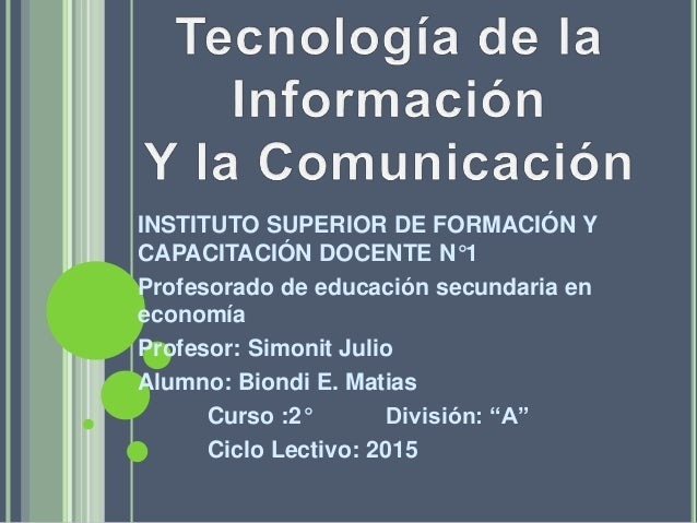 INSTITUTO SUPERIOR DE FORMACIÓN Y CAPACITACIÓN DOCENTE N°1 Profesorado de educación secundaria en economía Profesor: Simon...