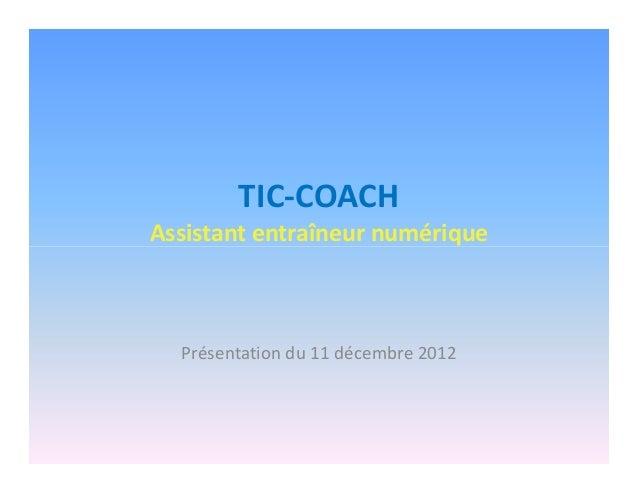 TIC-COACH Assistant entraîneur numérique Présentation du 11 décembre 2012