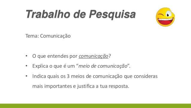 """Trabalho de Pesquisa Tema: Comunicação • O que entendes por comunicação? • Explica o que é um """"meio de comunicação"""".  • In..."""