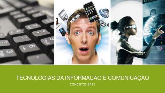 TECNOLOGIAS DA INFORMAÇÃO E COMUNICAÇÃO CONCEITOS BASE