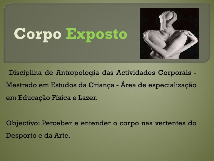 Disciplina de Antropologia das Actividades Corporais - Mestrado em Estudos da Criança - Área de especialização em Educação...