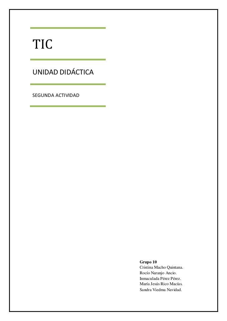 TICUNIDAD DIDÁCTICASEGUNDA ACTIVIDAD                    Grupo 10                    Cristina Macho Quintana.              ...