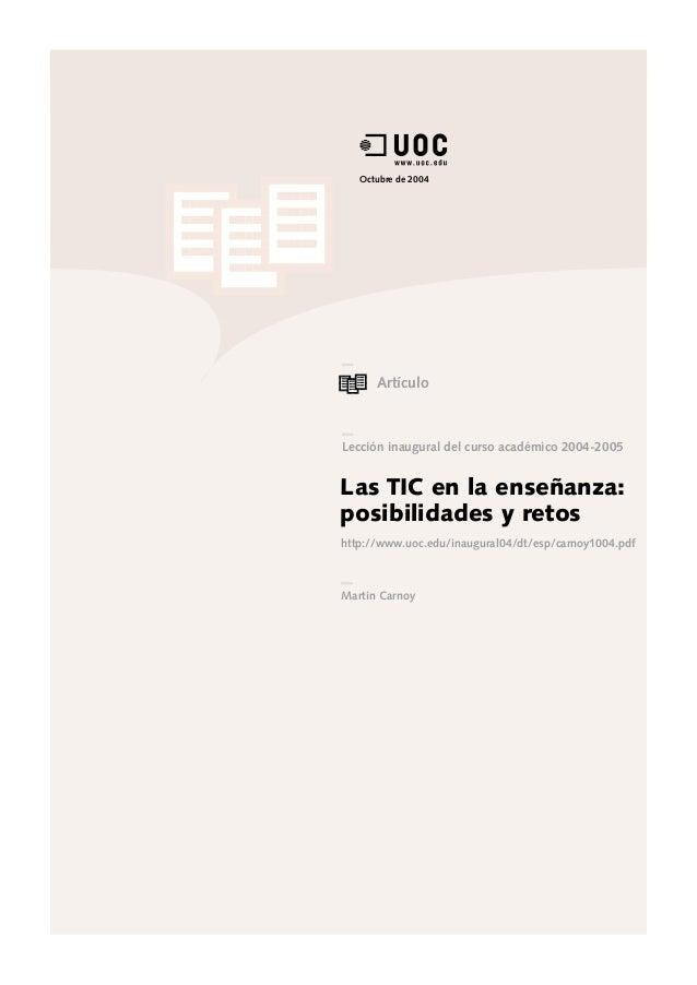 Octubre de 2004 Artículo Martin Carnoy Las TIC en la enseñanza: posibilidades y retos http://www.uoc.edu/inaugural04/dt/es...