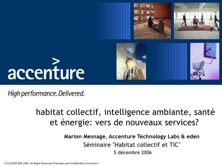 habitat collectif, intelligence ambiante, santé et énergie: vers de nouveaux services?  Marion Mesnage, Accenture Technolo...