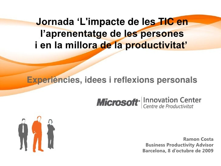 Jornada 'L'impacte de les TIC en    l'aprenentatge de les persones  i en la millora de la productivitat'   Experiències, i...