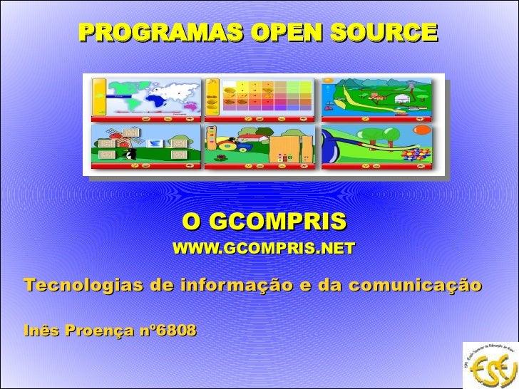 PROGRAMAS OPEN SOURCE   O GCOMPRIS WWW.GCOMPRIS.NET Tecnologias de informação e da comunicação  Inês Proença nº6808