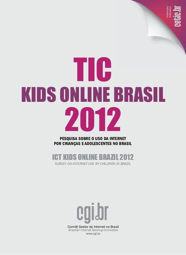 PESQUISA SOBRE O USO DA INTERNETPOR CRIANÇAS E ADOLESCENTES NO BRASILICT KIDS ONLINE BRAZIL 2012Survey on Internet Use by ...