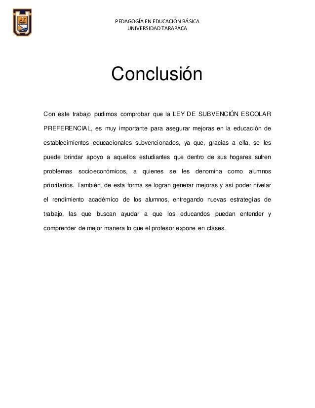 PEDAGOGÍA EN EDUCACIÓN BÁSICA UNIVERSIDAD TARAPACA Conclusión Con este trabajo pudimos comprobar que la LEY DE SUBVENCIÓN ...