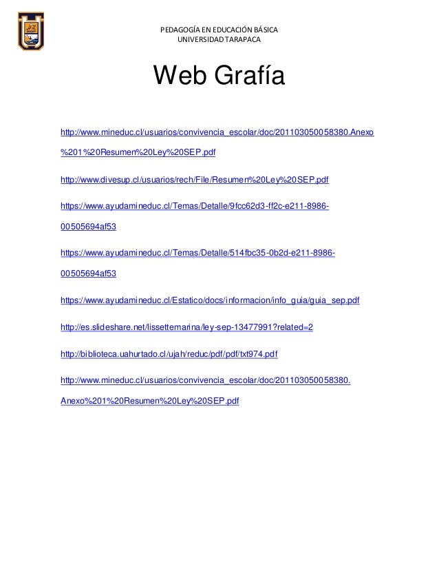 PEDAGOGÍA EN EDUCACIÓN BÁSICA UNIVERSIDAD TARAPACA Web Grafía http://www.mineduc.cl/usuarios/convivencia_escolar/doc/20110...