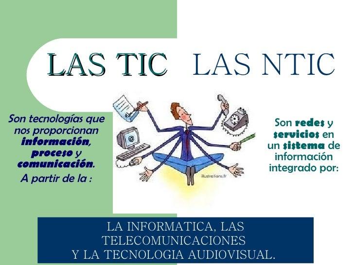 LAS TIC LAS NTICSon tecnologías que                    Son redes y nos proporcionan                      servicios en   in...
