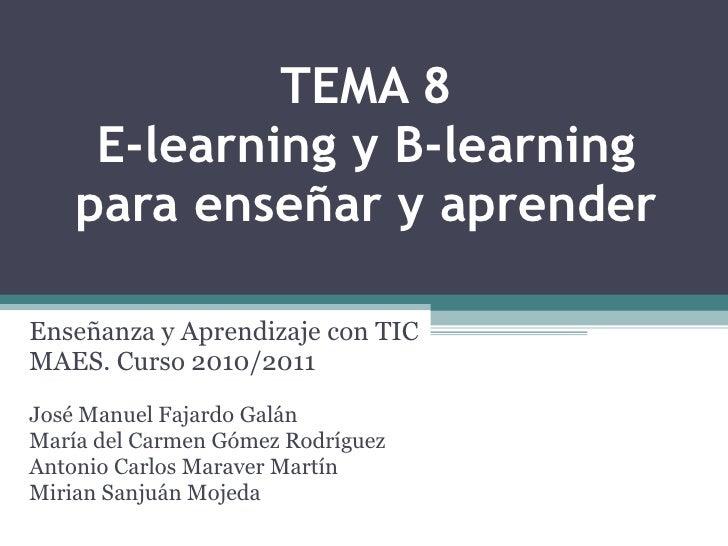 TEMA 8 E-learning y B-learning para enseñar y aprender Enseñanza y Aprendizaje con TIC MAES. Curso 2010/2011 José Manuel F...
