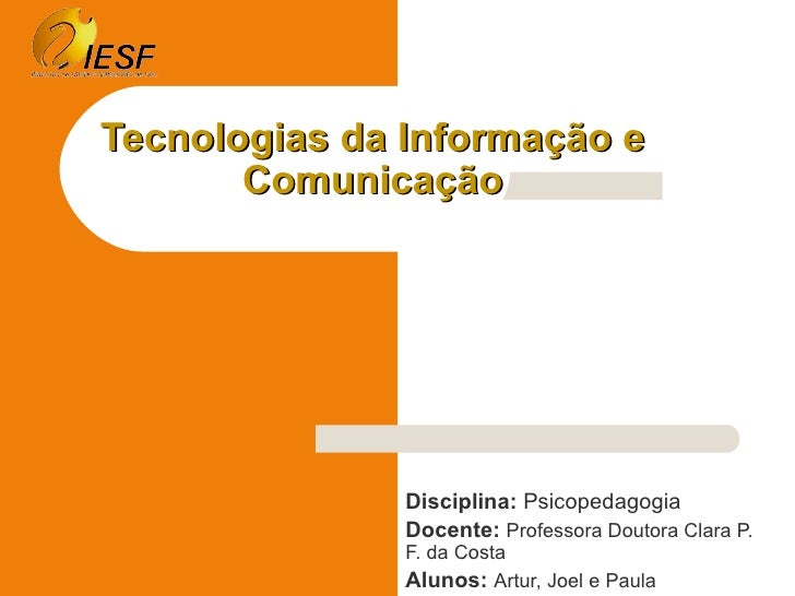 Tecnologias da Informação e        Comunicação                    Disciplina: Psicopedagogia                Docente: Profe...
