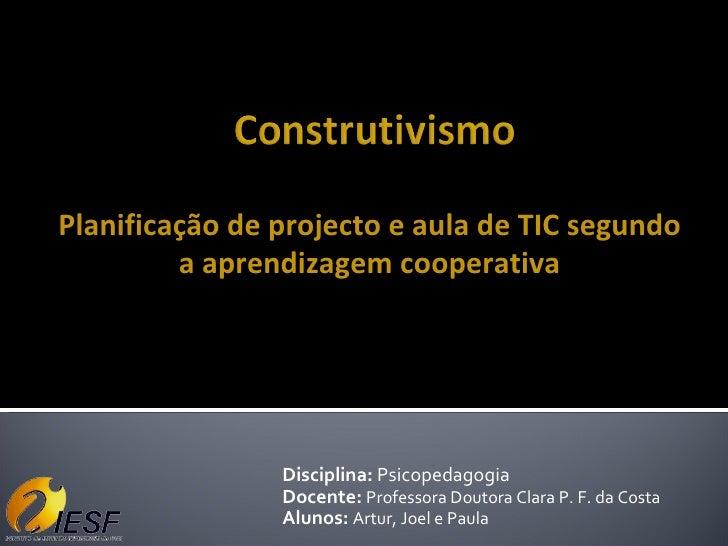Planificação de projecto e aula de TIC segundo          a aprendizagem cooperativa                     Disciplina: Psicope...