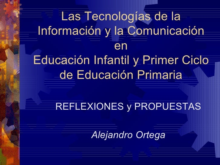 Las Tecnologías de la Información y la Comunicación en Educación Infantil y Primer Ciclo de Educación Primaria REFLEXIONES...