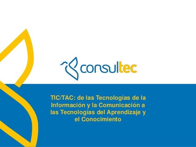 TIC/TAC: de las Tecnologías de la              Información y la Comunicación a              las Tecnologías del Aprendizaj...