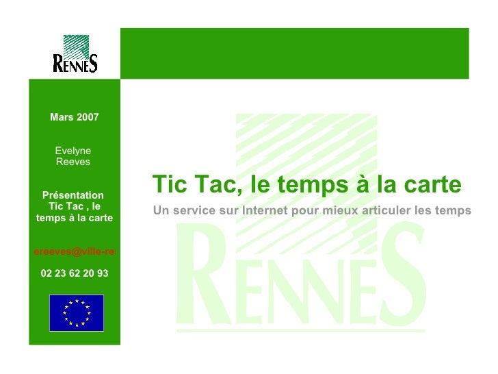 Mars 2007 Evelyne  Reeves  Présentation   Tic Tac , le temps à la carte [email_address] 02 23 62 20 93 <ul><li>Tic Tac, le...