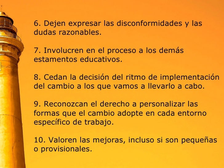 6. Dejen expresar las disconformidades y las dudas razonables. 7. Involucren en el proceso a los demás estamentos educativ...