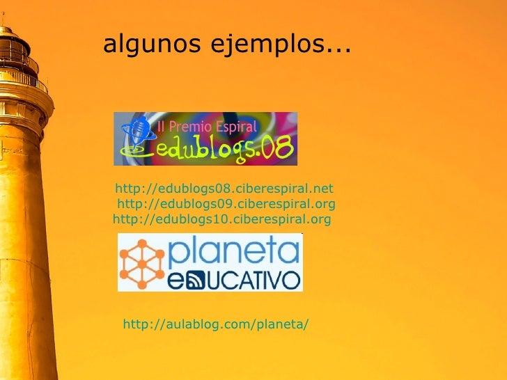 algunos ejemplos...   http://edublogs08.ciberespiral.net   http://edublogs09.ciberespiral.org http://edublogs10.ciberespir...