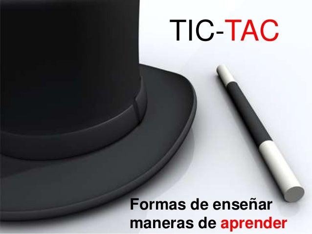 Formas de enseñar maneras de aprender TIC-TAC