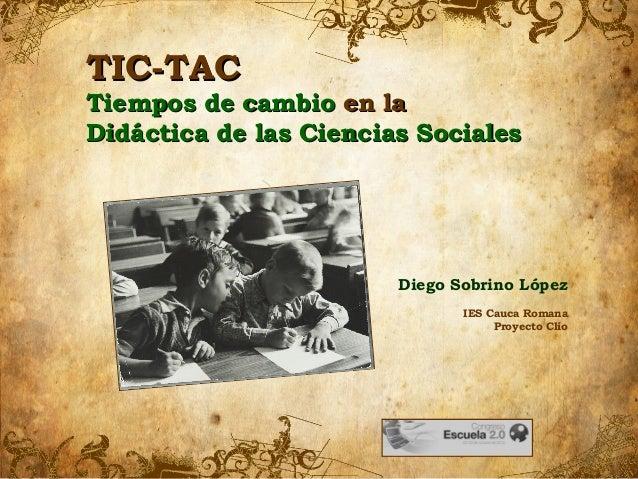 TIC-TACTIC-TAC Tiempos de cambioTiempos de cambio en laen la Didáctica de las Ciencias SocialesDidáctica de las Ciencias S...