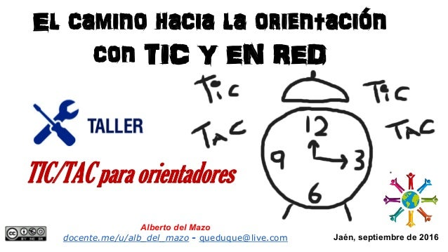 Jaén, septiembre de 2016 El camino hacia la orientación con TIC Y EN RED Alberto del Mazo docente.me/u/alb_del_mazo - qued...