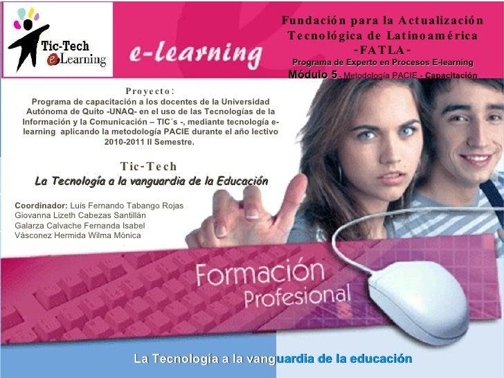 Proyecto:   Programa de capacitación a los docentes de la Universidad Autónoma de Quito -UNAQ- en el uso de las Tecnología...
