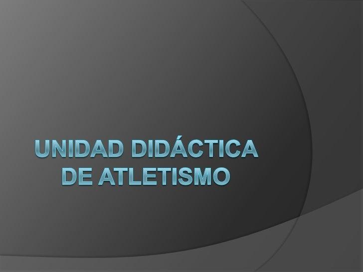 Unidad didáctica de Atletismo<br />