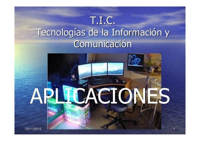 1110/11/201510/11/2015 T.I.C.T.I.C. TecnologTecnologíías de la Informacias de la Informacióón yn y ComunicaciComunicacióón...