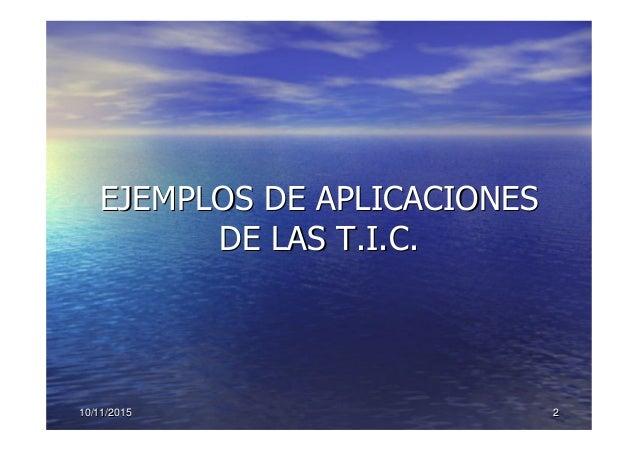 10/11/201510/11/2015 22 EJEMPLOS DE APLICACIONESEJEMPLOS DE APLICACIONES DE LAS T.I.C.DE LAS T.I.C.