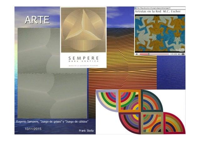 """10/11/201510/11/2015 8080 ARTEARTE Eugenio Sampere, """"Juego de grises"""" y """"Juego de cálidos"""" Frank Stella"""