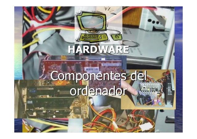 11 HARDWAREHARDWARE Componentes delComponentes del ordenadorordenador