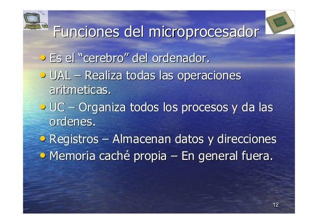 """1212 Funciones del microprocesadorFunciones del microprocesador •• Es elEs el """"""""cerebrocerebro"""""""" del ordenador.del ordenad..."""