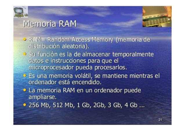 2121 Memoria RAMMemoria RAM •• RAM=RAM= RandomRandom AccessAccess MemoryMemory (memoria de(memoria de distribucidistribuci...
