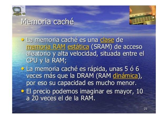 2323 Memoria cachMemoria cachéé •• La memoria cachLa memoria cachéé es unaes una claseclase dede memoria RAMmemoria RAM es...