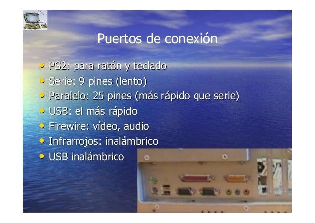 3535 •• PS2: para ratPS2: para ratóón y tecladon y teclado •• Serie: 9 pines (lento)Serie: 9 pines (lento) •• Paralelo: 25...