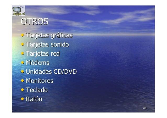 3636 OTROSOTROS •• Tarjetas grTarjetas grááficasficas •• Tarjetas sonidoTarjetas sonido •• Tarjetas redTarjetas red •• MMó...