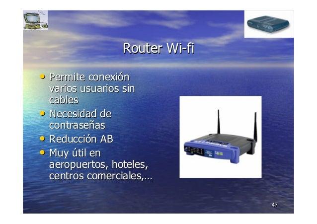 4747 RouterRouter WiWi--fifi •• Permite conexiPermite conexióónn varios usuarios sinvarios usuarios sin cablescables •• Ne...