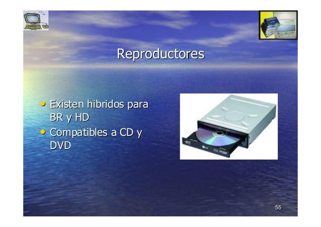 5555 ReproductoresReproductores •• ExistenExisten hibridoshibridos parapara BR y HDBR y HD •• Compatibles a CD yCompatible...