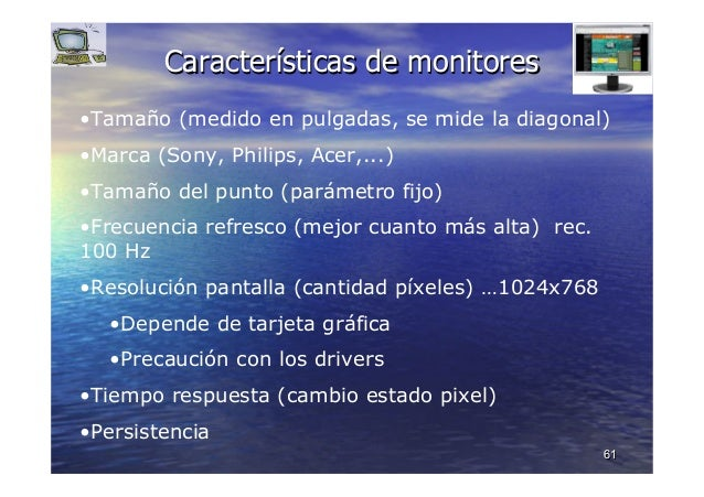 6161 CaracterCaracteríísticassticas de monitoresde monitores •Tamaño (medido en pulgadas, se mide la diagonal) •Marca (Son...
