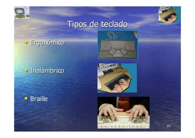 6363 TiposTipos de tecladode teclado •• ErgonErgonóómicomico •• InalInaláámbricombrico •• BrailleBraille