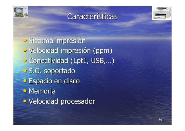6969 •• Sistema impresiSistema impresióónn •• Velocidad impresiVelocidad impresióón (n (ppmppm)) •• Conectividad (Lpt1, US...