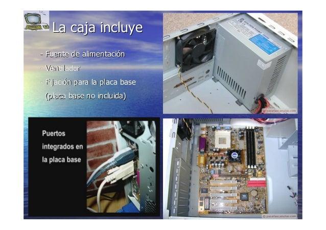 77 La caja incluyeLa caja incluye -- Fuente de alimentaciFuente de alimentacióónn -- VentiladorVentilador -- FijaciFijació...