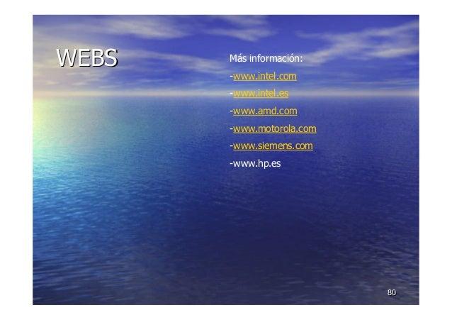 8080 WEBSWEBS Más información: -www.intel.com -www.intel.es -www.amd.com -www.motorola.com -www.siemens.com -www.hp.es