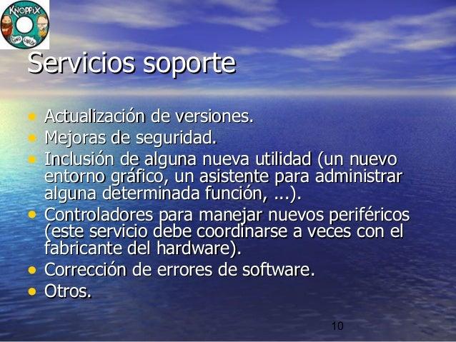 10 Servicios soporteServicios soporte • Actualización de versiones.Actualización de versiones. • Mejoras de seguridad.Mejo...