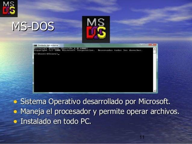 11 • Sistema Operativo desarrollado por Microsoft.Sistema Operativo desarrollado por Microsoft. • Maneja el procesador y p...